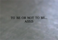 «To be or not to be… assis»